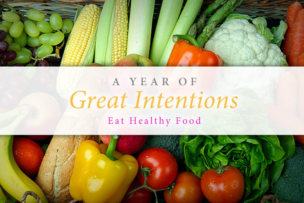 A Year of Great Intentions: Eat Healthy Food, photo of fresh fruits and veggies