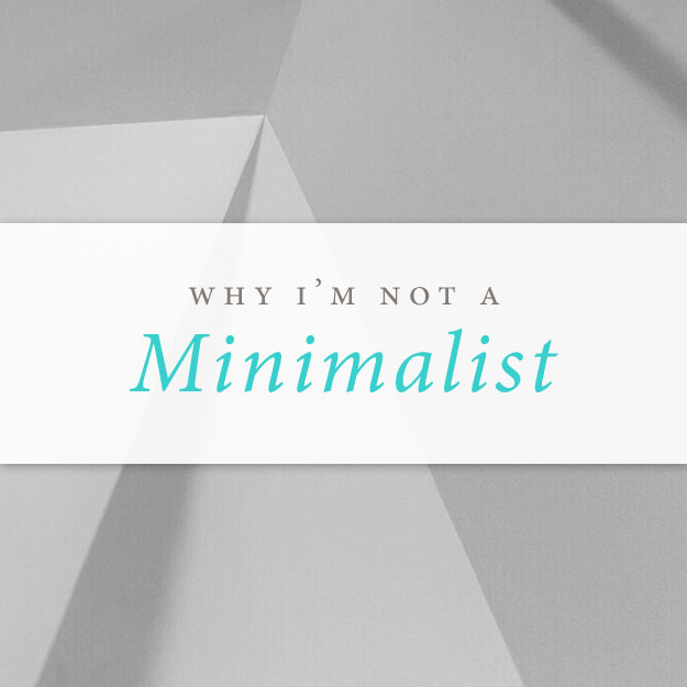 Why i m not a minimalist for Why minimalism